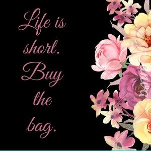 Life is short. Buy the Bag!!